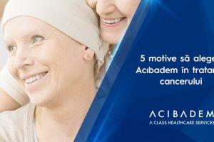 Iată 5 motive să vă diagnosticați și tratați în cadrul unui Centru Oncologic ACIBADEM!