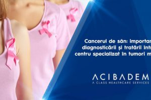 Cancerul de sân: importanța diagnosticării și tratării într-un centru specializat în tumori mamare