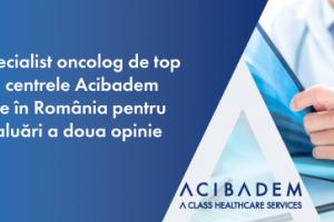 Specialist oncolog de top din centrele Acibadem vine în România pentru evaluări a doua opinie