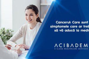 Cancerul: care sunt simptomele care ar trebui să vă aducă la medic