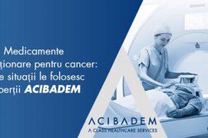 Medicamente revoluționare pentru cancer: în ce situații le folosesc experții ACIBADEM