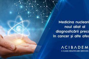 Medicina nucleară, noul aliat al diagnosticării precoce în cancer și alte afecțiuni