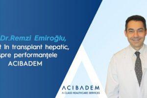 Prof. dr. Remzi Emiroğlu, expert în transplant hepatic, despre performanțele  ACIBADEM