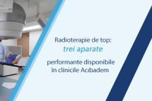 Radioterapie de top: trei aparate performante disponibile în clinicile ACIBADEM